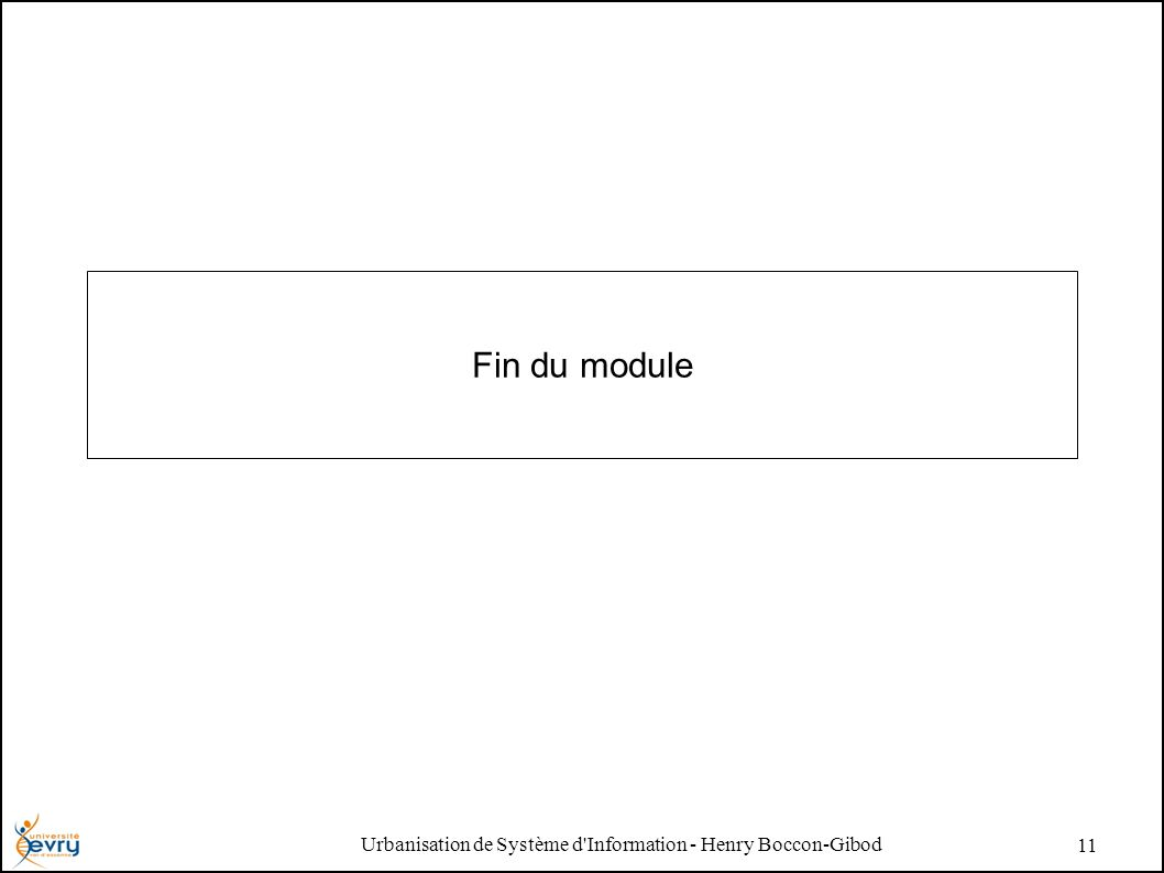 Urbanisation de Système d'Information - Henry Boccon-Gibod 11 Fin du module