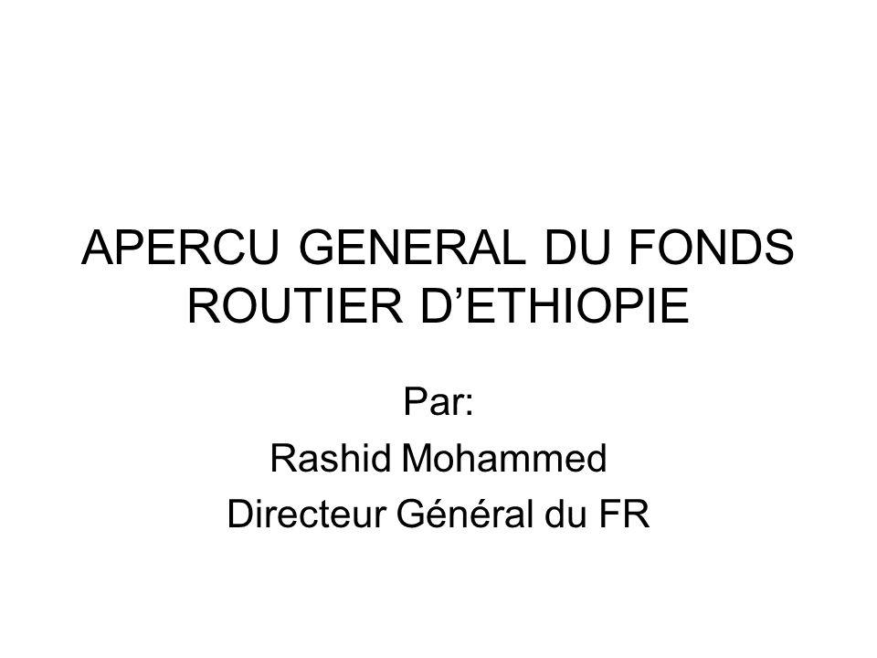 APERCU GENERAL DU FONDS ROUTIER DETHIOPIE Par: Rashid Mohammed Directeur Général du FR