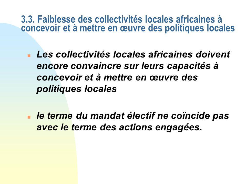 3.3. Faiblesse des collectivités locales africaines à concevoir et à mettre en œuvre des politiques locales n le terme du mandat électif ne coïncide p