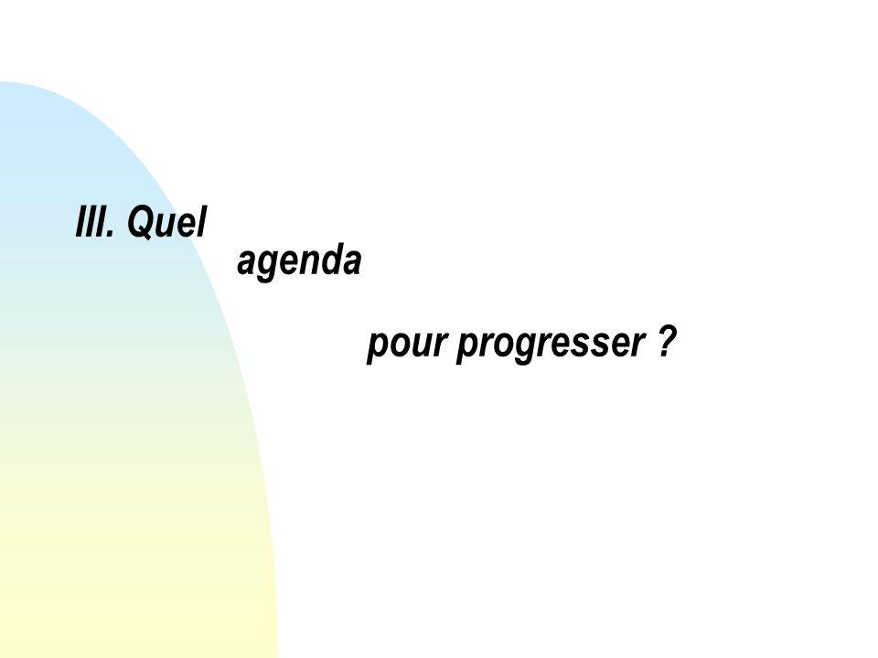 III. Quel agenda pour progresser ?