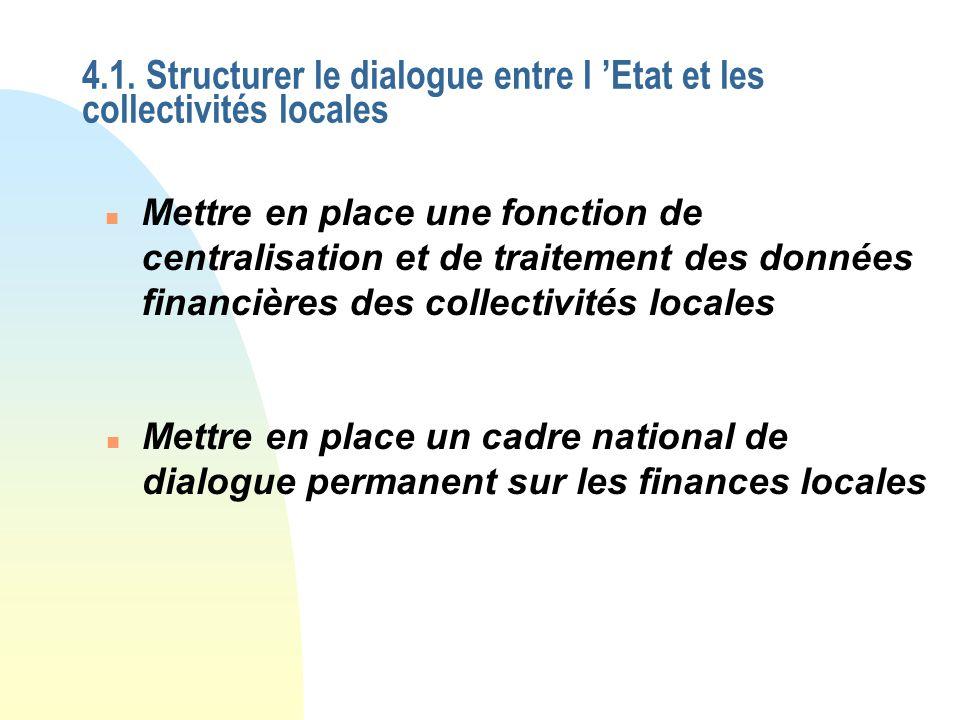 4.1. Structurer le dialogue entre l Etat et les collectivités locales n Mettre en place une fonction de centralisation et de traitement des données fi