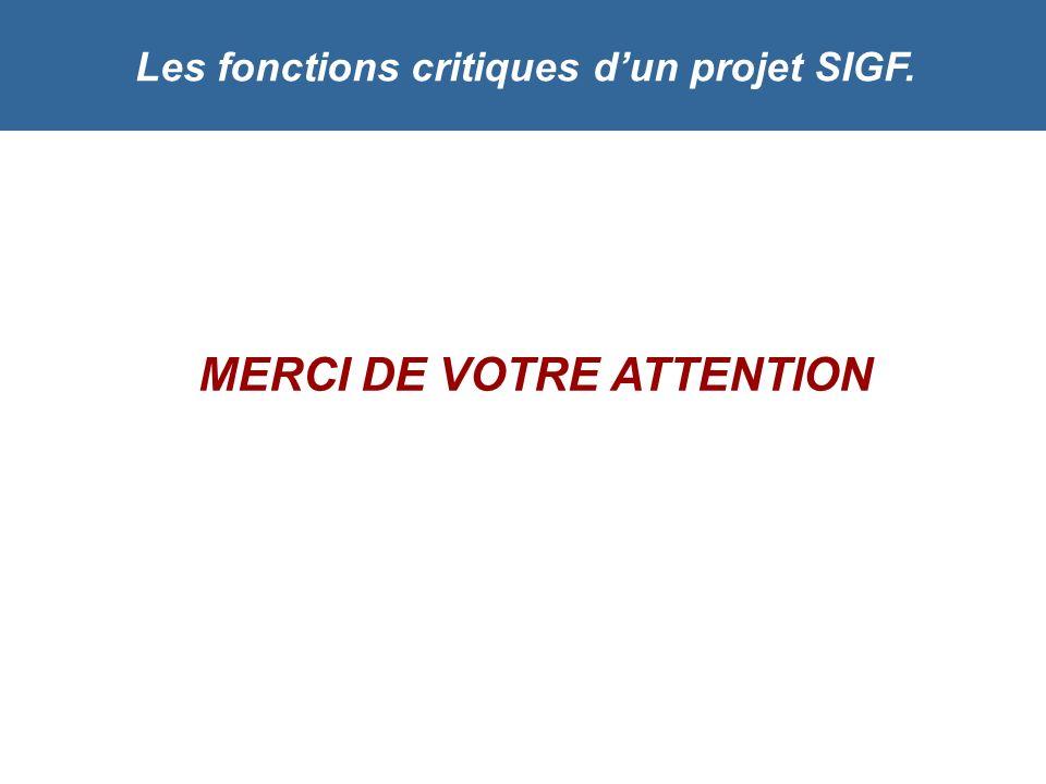 Les fonctions critiques dun projet SIGF. MERCI DE VOTRE ATTENTION