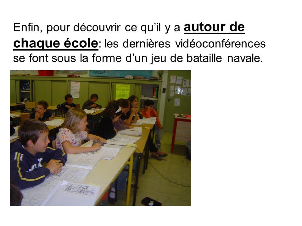 Enfin, pour découvrir ce quil y a autour de chaque école : les dernières vidéoconférences se font sous la forme dun jeu de bataille navale.