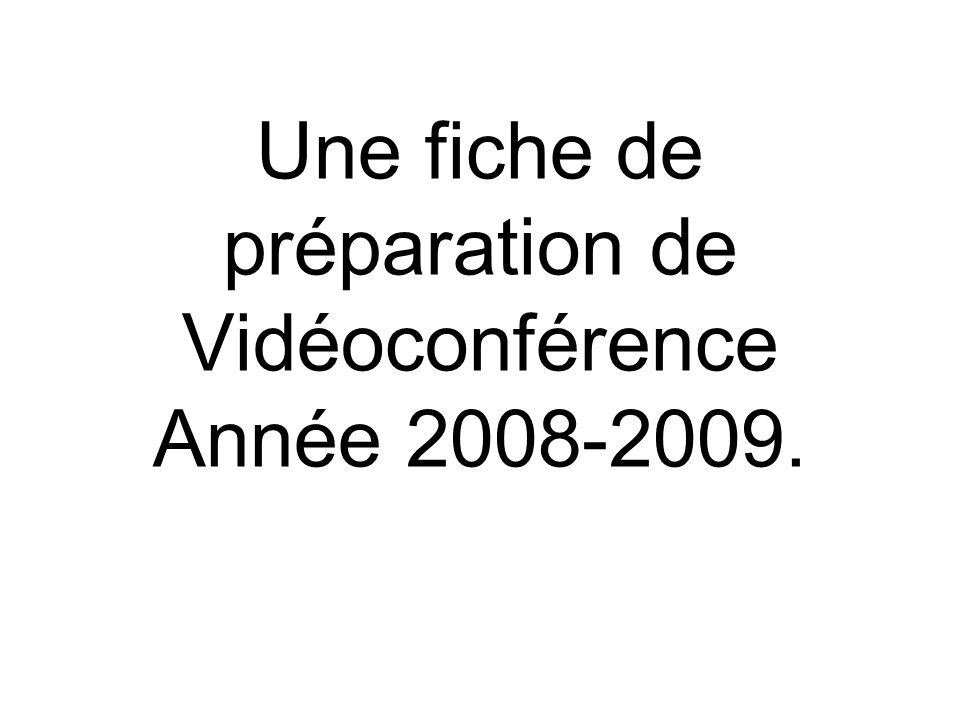 Une fiche de préparation de Vidéoconférence Année 2008-2009.