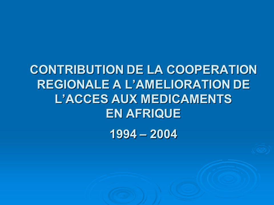 CONTRIBUTION DE LA COOPERATION REGIONALE A LAMELIORATION DE LACCES AUX MEDICAMENTS EN AFRIQUE 1994 – 2004