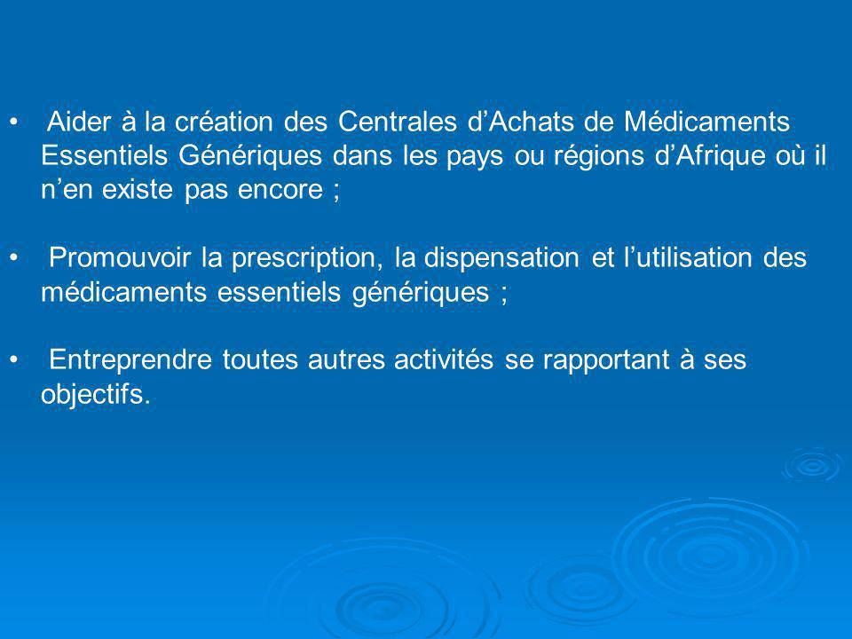 Aider à la création des Centrales dAchats de Médicaments Essentiels Génériques dans les pays ou régions dAfrique où il nen existe pas encore ; Promouv