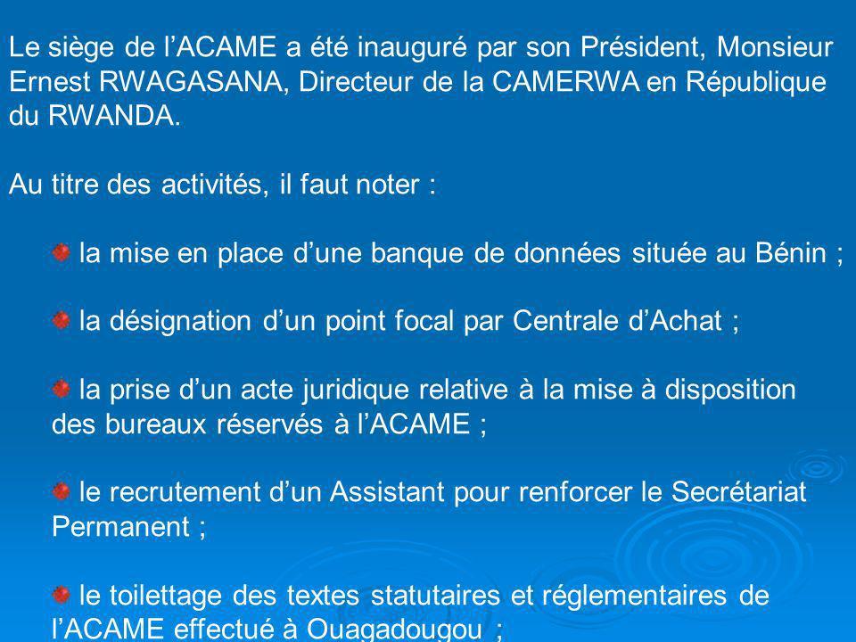Le siège de lACAME a été inauguré par son Président, Monsieur Ernest RWAGASANA, Directeur de la CAMERWA en République du RWANDA. Au titre des activité