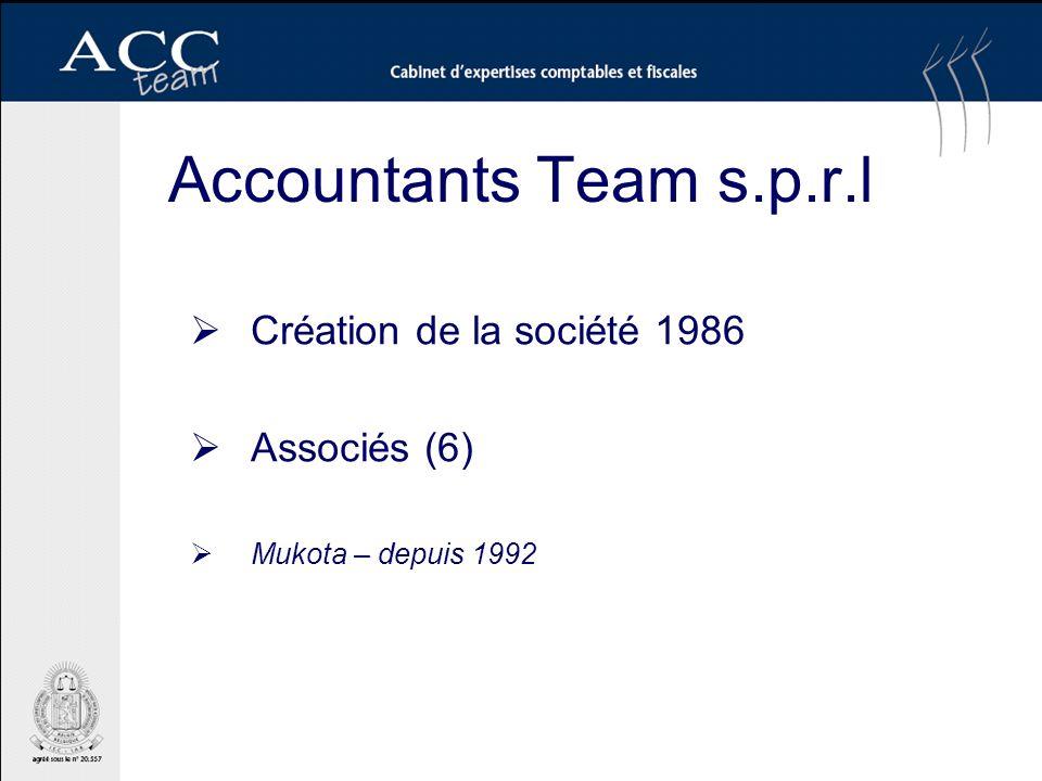 Accountants Team s.p.r.l Création de la société 1986 Associés (6) Mukota – depuis 1992