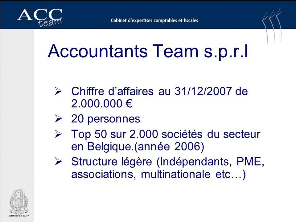 Accountants Team s.p.r.l Chiffre daffaires au 31/12/2007 de 2.000.000 20 personnes Top 50 sur 2.000 sociétés du secteur en Belgique.(année 2006) Structure légère (Indépendants, PME, associations, multinationale etc…)