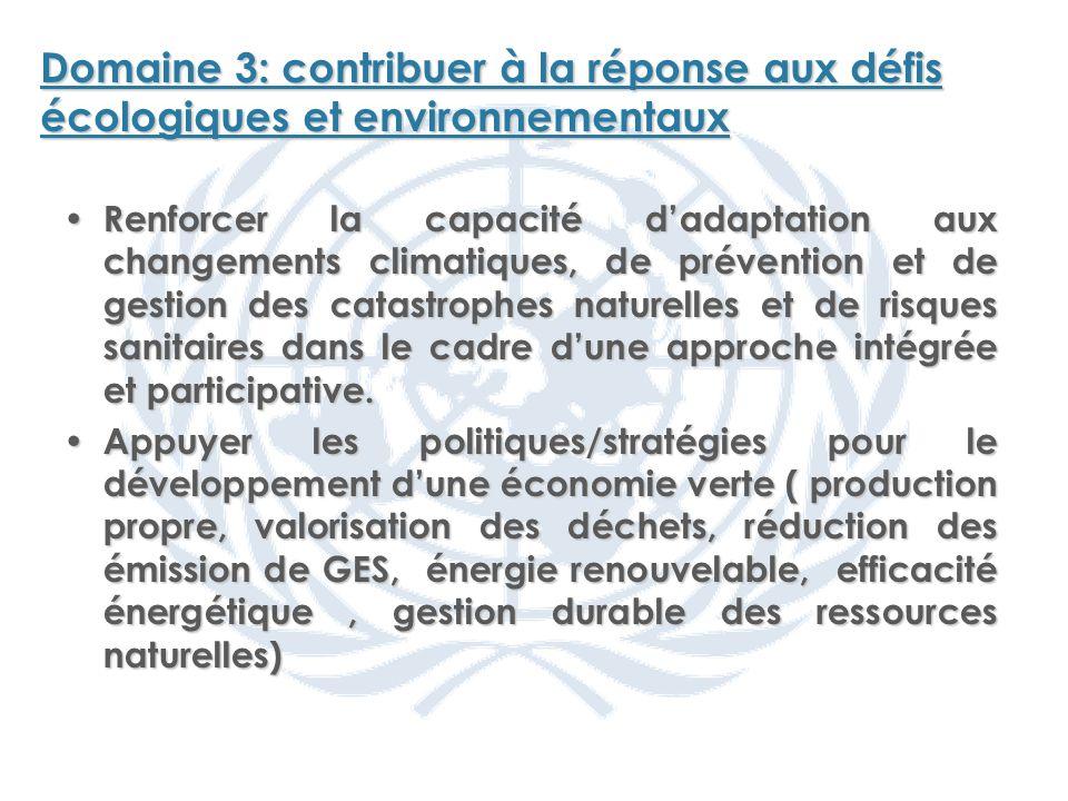Domaine 3: contribuer à la réponse aux défis écologiques et environnementaux Renforcer la capacité dadaptation aux changements climatiques, de prévention et de gestion des catastrophes naturelles et de risques sanitaires dans le cadre dune approche intégrée et participative.