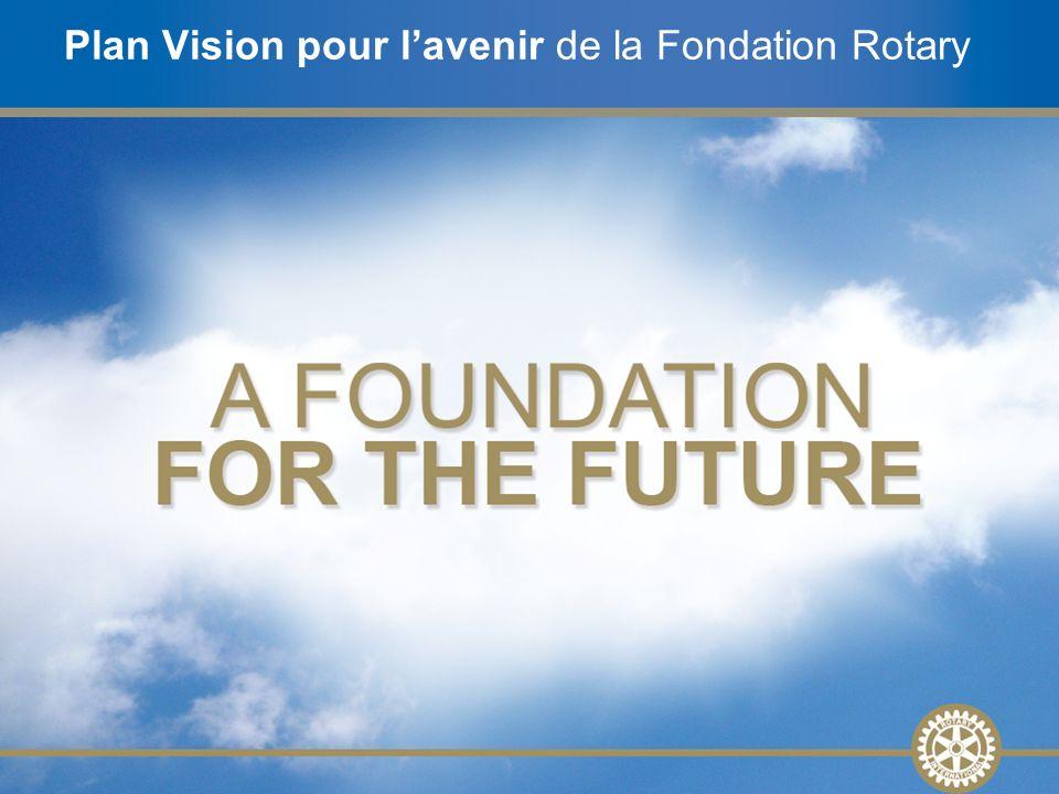 1 Plan Vision pour lavenir de la Fondation Rotary