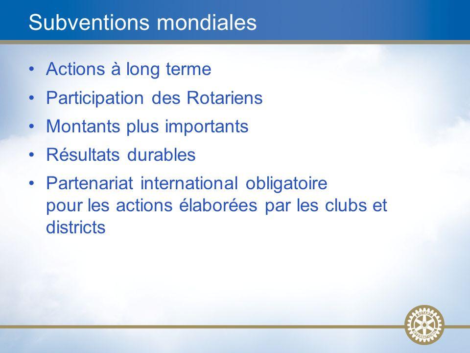11 Subventions mondiales Actions à long terme Participation des Rotariens Montants plus importants Résultats durables Partenariat international obliga