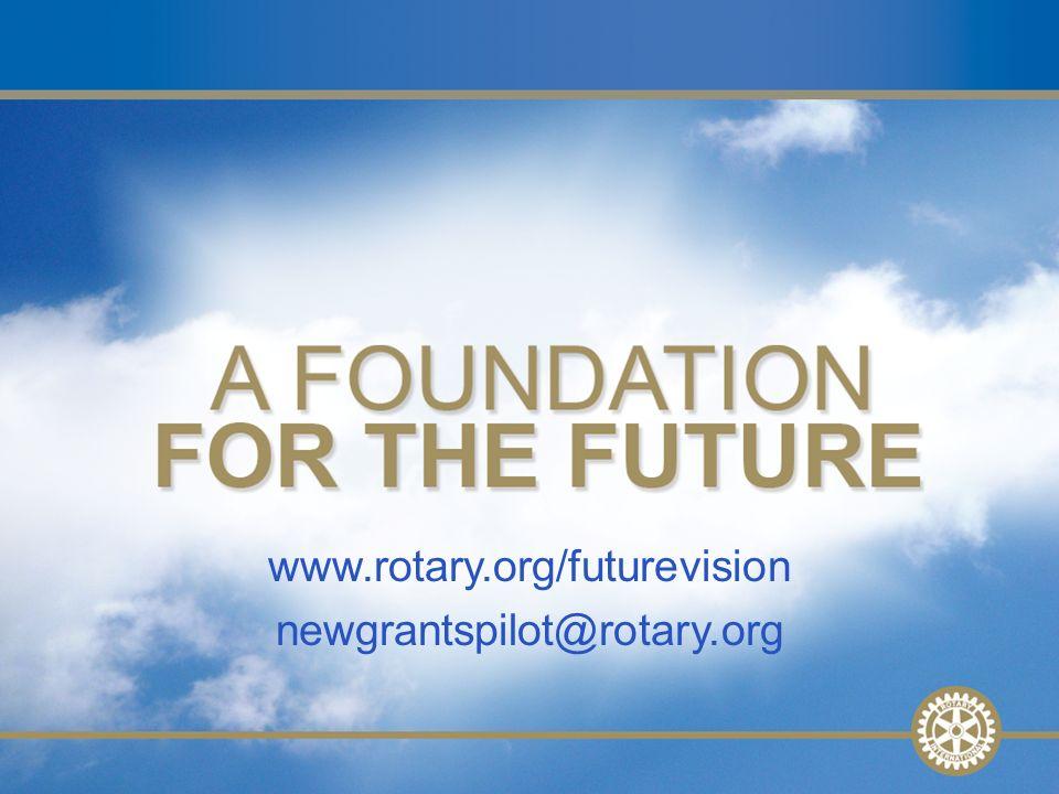 29 www.rotary.org/futurevision newgrantspilot@rotary.org