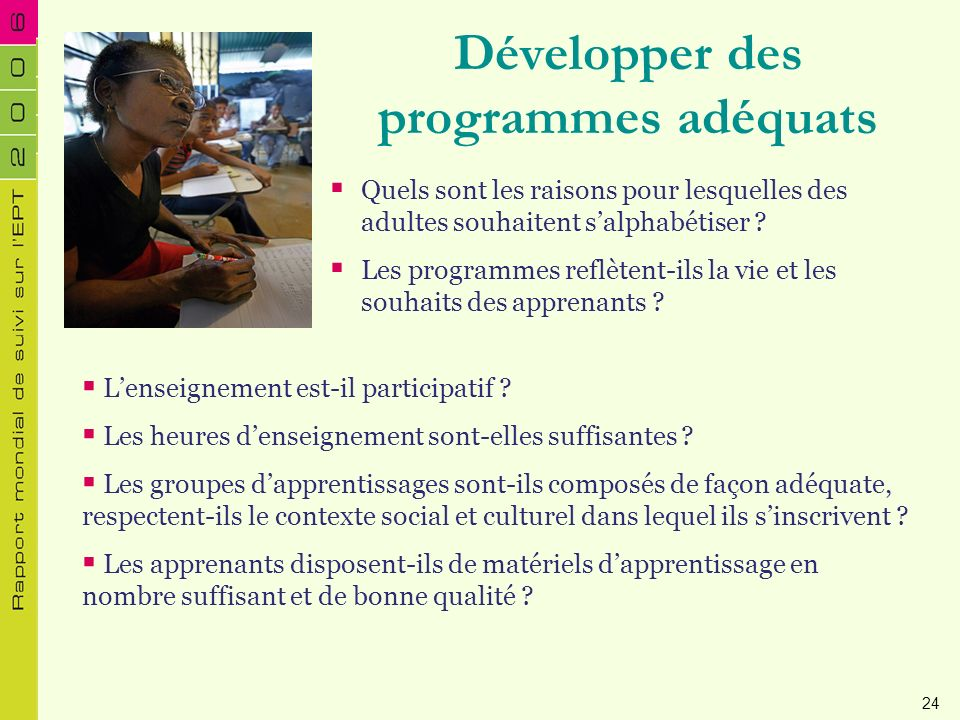 Développer des programmes adéquats Quels sont les raisons pour lesquelles des adultes souhaitent salphabétiser ? Les programmes reflètent-ils la vie e