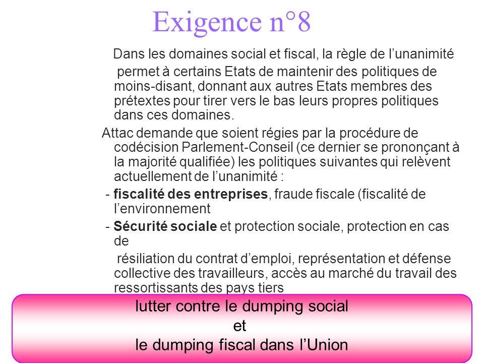 Exigence n°8 Dans les domaines social et fiscal, la règle de lunanimité permet à certains Etats de maintenir des politiques de moins-disant, donnant a