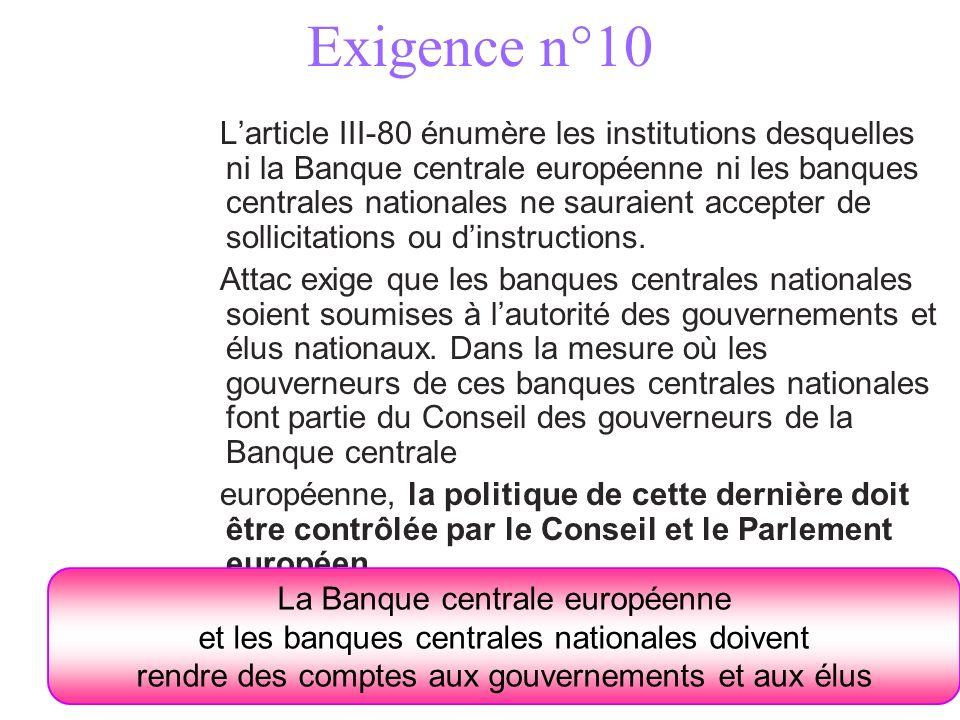 Exigence n°10 Larticle III-80 énumère les institutions desquelles ni la Banque centrale européenne ni les banques centrales nationales ne sauraient ac