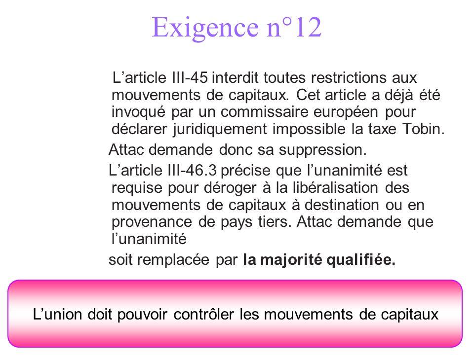Exigence n°12 Larticle III-45 interdit toutes restrictions aux mouvements de capitaux. Cet article a déjà été invoqué par un commissaire européen pour