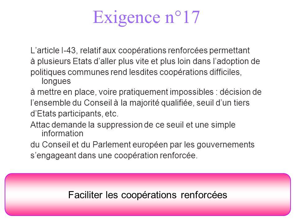 Exigence n°17 Faciliter les coopérations renforcées Larticle I-43, relatif aux coopérations renforcées permettant à plusieurs Etats daller plus vite e