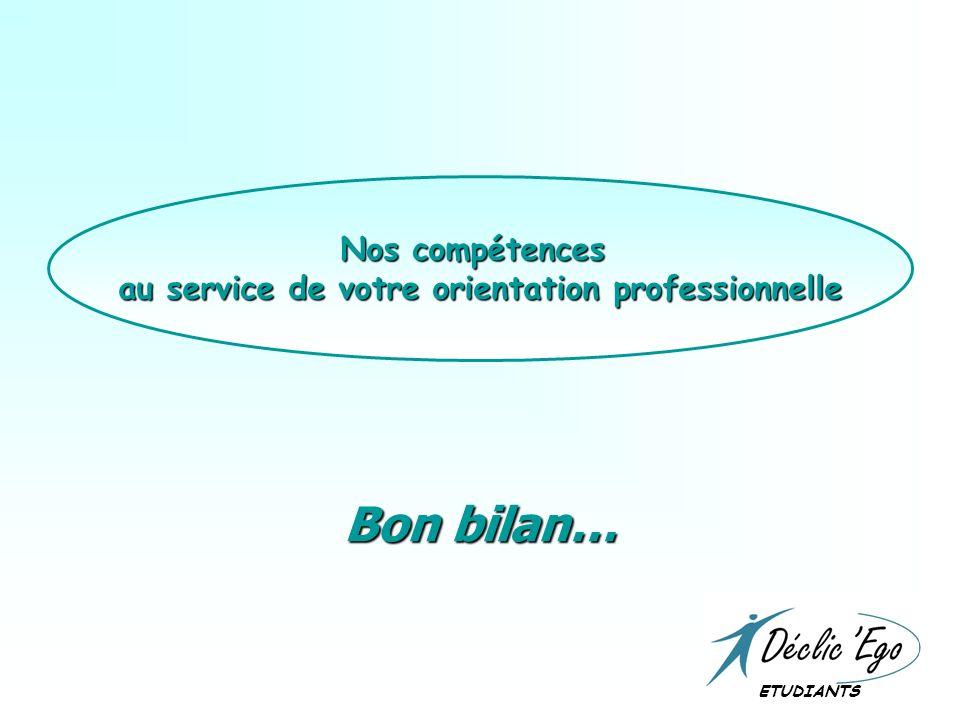 ETUDIANTS Bon bilan… Nos compétences au service de votre orientation professionnelle