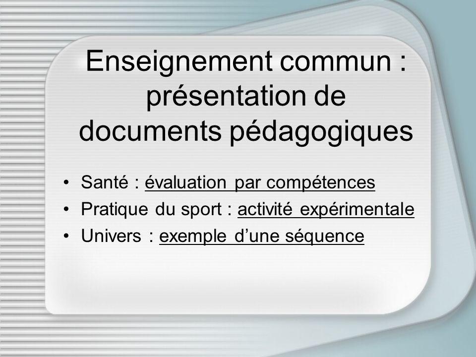 Santé : évaluation par compétencesévaluation par compétences Pratique du sport : activité expérimentaleactivité expérimentale Univers : exemple dune s