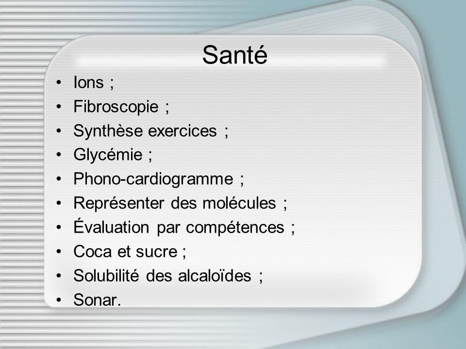 Santé Ions ; Fibroscopie ; Synthèse exercices ; Glycémie ; Phono-cardiogramme ; Représenter des molécules ; Évaluation par compétences ; Coca et sucre