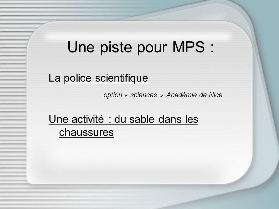 La police scientifiquepolice scientifique option « sciences » Académie de Nice Une activité : du sable dans les chaussures Une piste pour MPS :