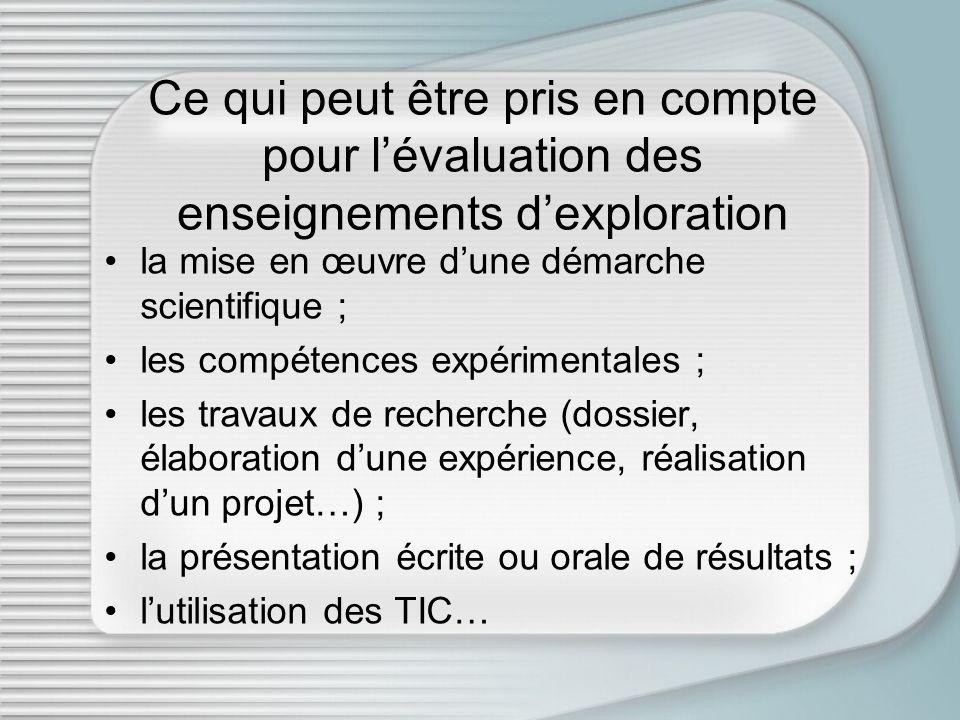 Ce qui peut être pris en compte pour lévaluation des enseignements dexploration la mise en œuvre dune démarche scientifique ; les compétences expérime