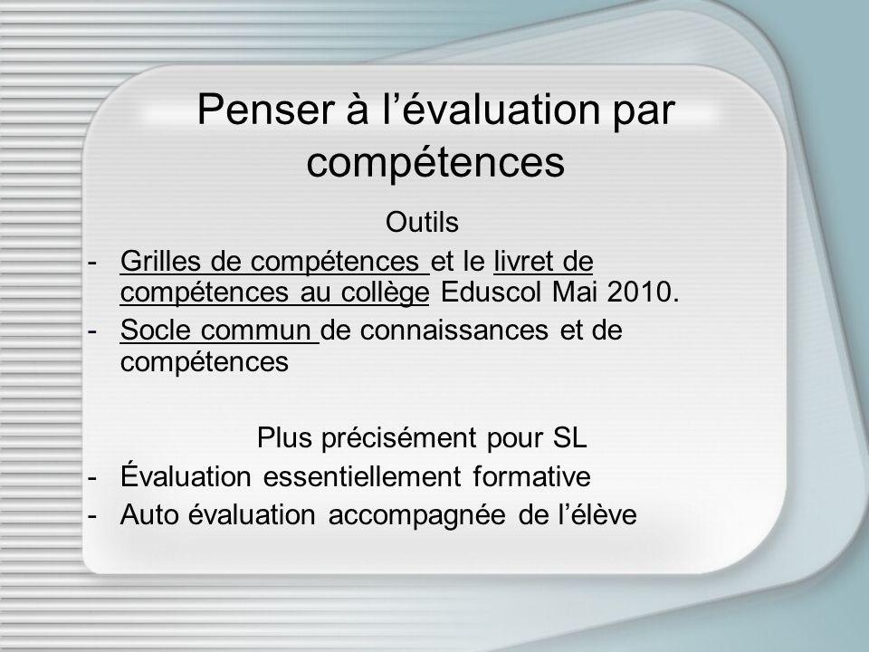 Penser à lévaluation par compétences Outils -Grilles de compétences et le livret de compétences au collège Eduscol Mai 2010.Grilles de compétences liv