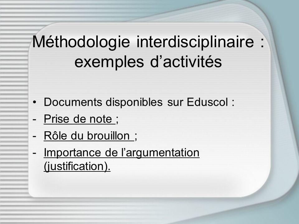 Méthodologie interdisciplinaire : exemples dactivités Documents disponibles sur Eduscol : -Prise de note ;Prise de note -Rôle du brouillon ;Rôle du br