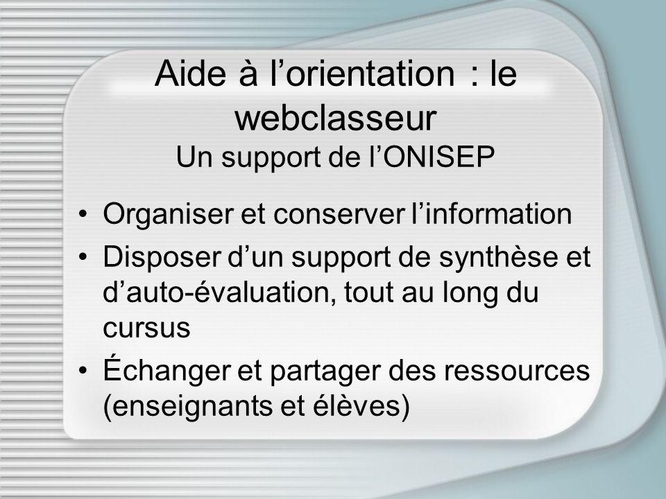 Aide à lorientation : le webclasseur Un support de lONISEP Organiser et conserver linformation Disposer dun support de synthèse et dauto-évaluation, t
