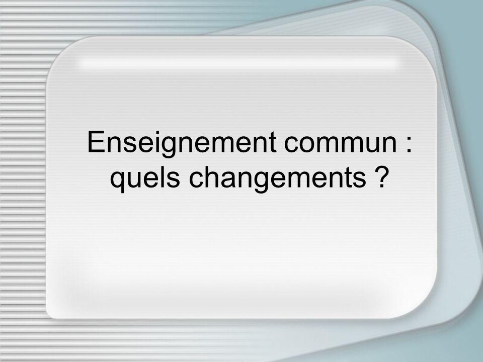 Enseignement commun : quels changements ?