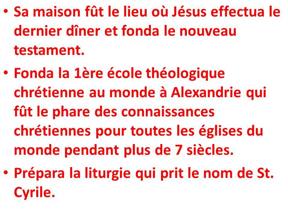 Sa maison fût le lieu où Jésus effectua le dernier dîner et fonda le nouveau testament. Fonda la 1ère école théologique chrétienne au monde à Alexandr