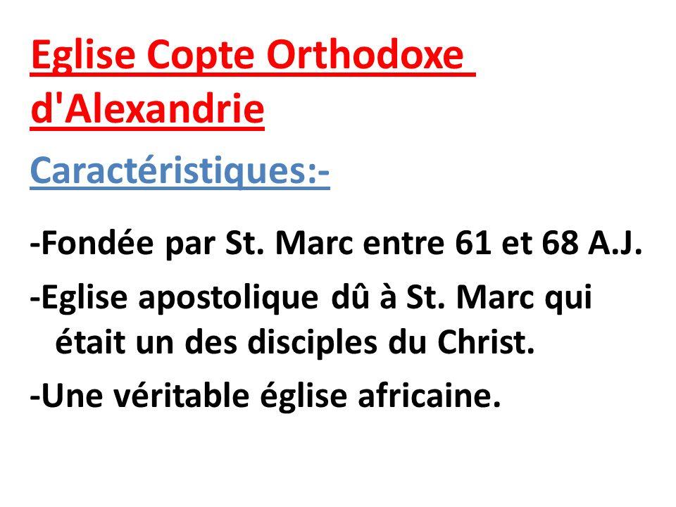 Eglise Copte Orthodoxe d'Alexandrie Caractéristiques:- -Fondée par St. Marc entre 61 et 68 A.J. -Eglise apostolique dû à St. Marc qui était un des dis