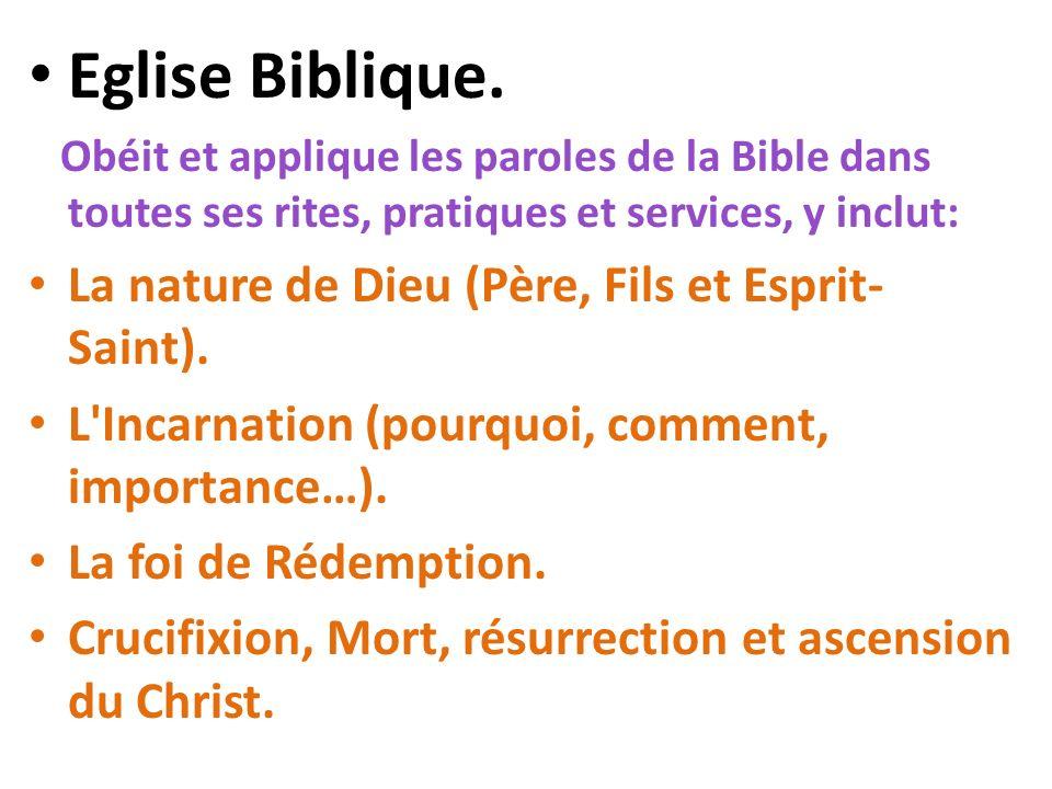 Eglise Biblique. Obéit et applique les paroles de la Bible dans toutes ses rites, pratiques et services, y inclut: La nature de Dieu (Père, Fils et Es