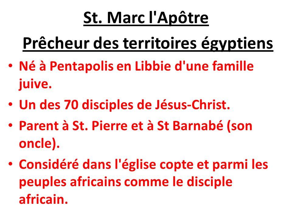 St. Marc l'Apôtre Prêcheur des territoires égyptiens Né à Pentapolis en Libbie d'une famille juive. Un des 70 disciples de Jésus-Christ. Parent à St.