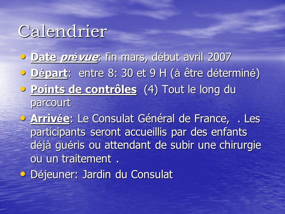 Calendrier Date prévue: fin mars, début avril 2007 Départ: entre 8: 30 et 9 H (à être déterminé) Points de contrôles (4) Tout le long du parcourt Arrivée: Le Consulat Général de France,.