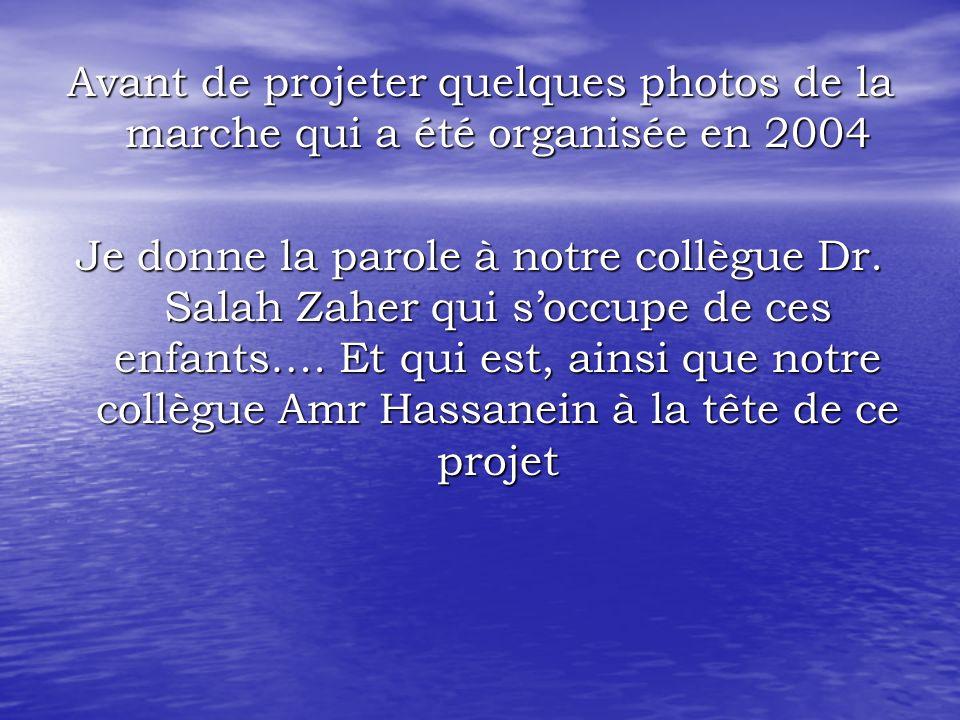 Avant de projeter quelques photos de la marche qui a été organisée en 2004 Je donne la parole à notre collègue Dr.