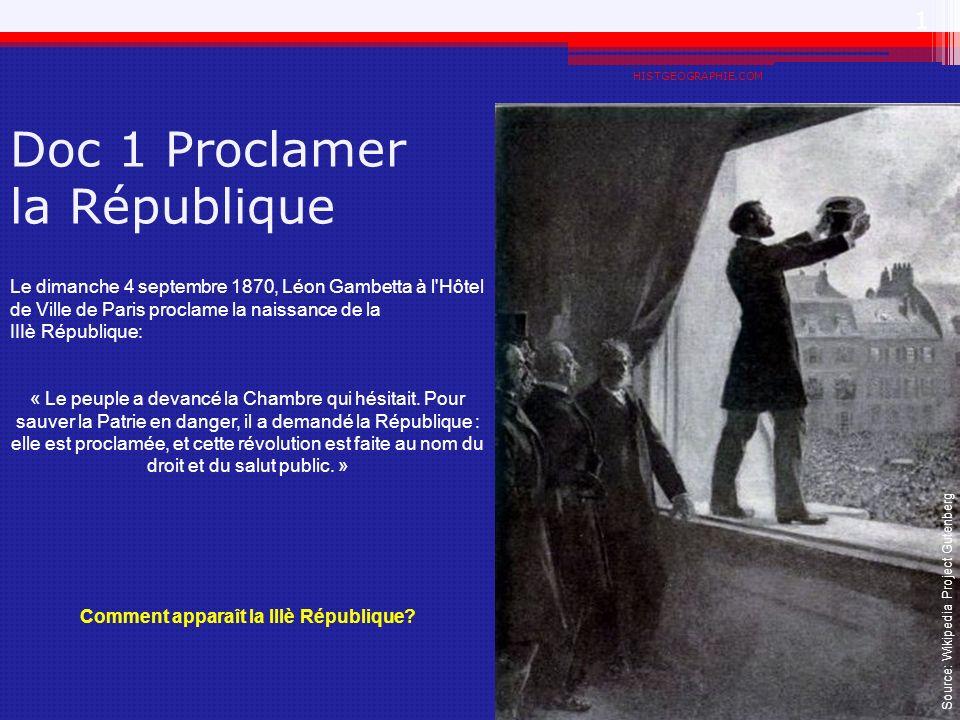 Doc 1 Proclamer la République HISTGEOGRAPHIE.COM 1 Le dimanche 4 septembre 1870, Léon Gambetta à l'Hôtel de Ville de Paris proclame la naissance de la