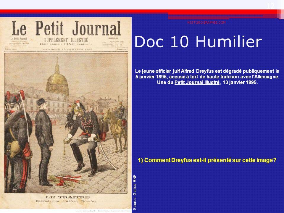 Doc 10 Humilier HISTGEOGRAPHIE.COM 12 Le jeune officier juif Alfred Dreyfus est dégradé publiquement le 5 janvier 1895, accusé à tort de haute trahiso
