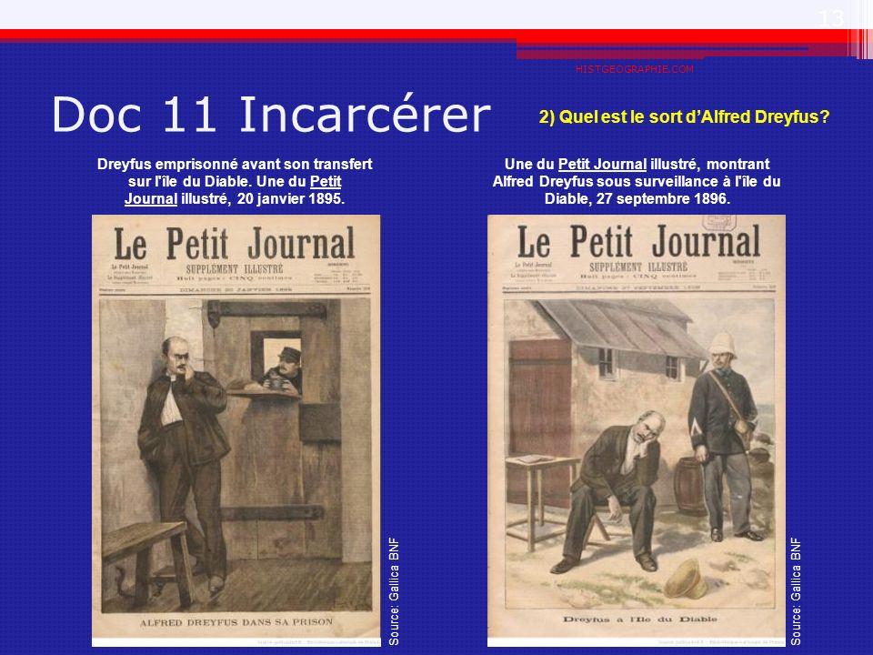 Doc 11 Incarcérer HISTGEOGRAPHIE.COM 13 Source: Gallica BNF Dreyfus emprisonné avant son transfert sur l'île du Diable. Une du Petit Journal illustré,