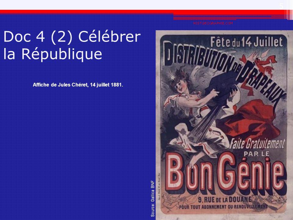 HISTGEOGRAPHIE.COM 5 Doc 4 (2) Célébrer la République Affiche de Jules Chéret, 14 juillet 1881. Source: Gallica BNF