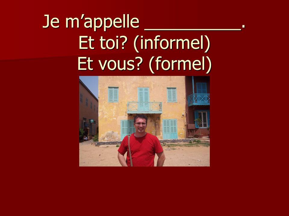 Formel / Informel Bonjour.Bonjour. Bonsoir. (for evening) Bonsoir.