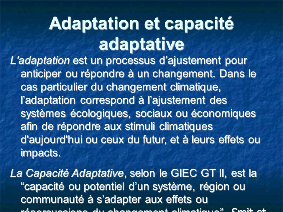 Adaptation et capacité adaptative L adaptation est un processus dajustement pour anticiper ou répondre à un changement.