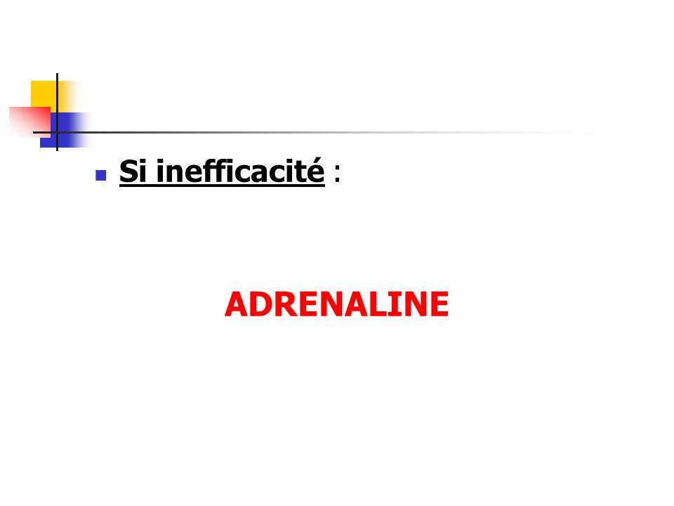 Si inefficacité : ADRENALINE
