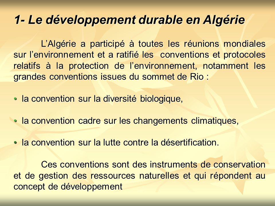 Laction gouvernementale pour la préservation de lenvironnement et la durabilité du territoire en Algérie, est basée sur la mise en place des indicateurs de développement durable, issus danalyses écologiques et socioéconomiques nécessaires à la prise de décision à tous les niveaux, national et local.