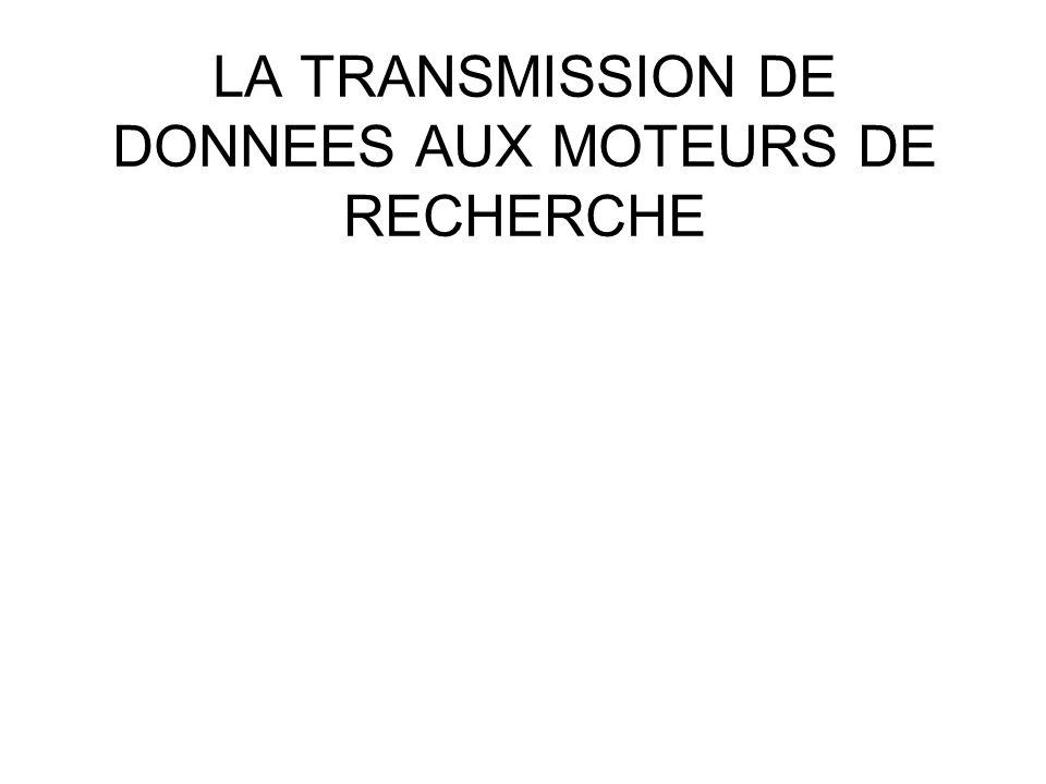 LA TRANSMISSION DE DONNEES AUX MOTEURS DE RECHERCHE