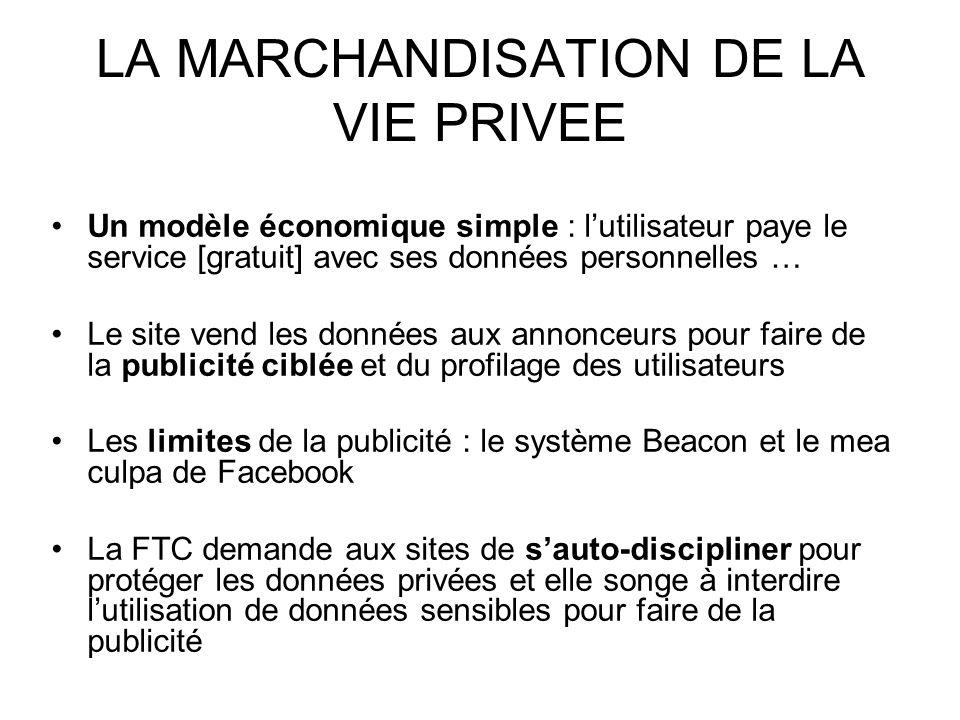 LA MARCHANDISATION DE LA VIE PRIVEE Un modèle économique simple : lutilisateur paye le service [gratuit] avec ses données personnelles … Le site vend