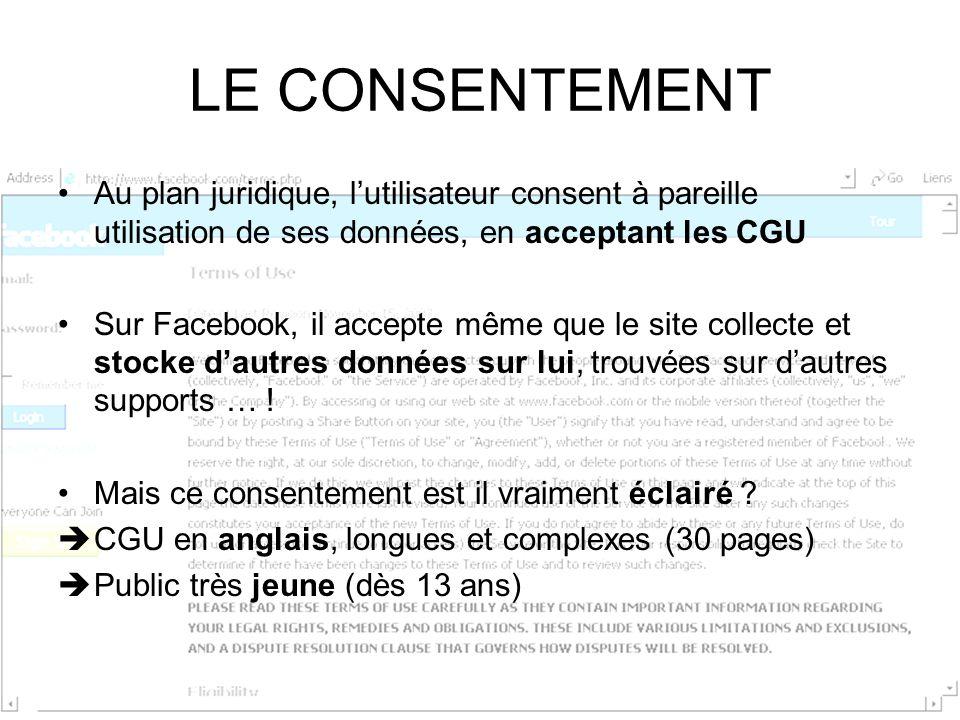 LE CONSENTEMENT Au plan juridique, lutilisateur consent à pareille utilisation de ses données, en acceptant les CGU Sur Facebook, il accepte même que