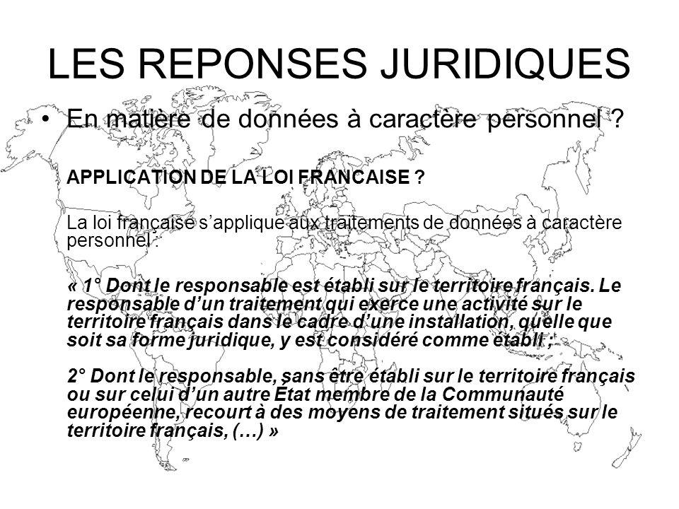 LES REPONSES JURIDIQUES En matière de données à caractère personnel ? APPLICATION DE LA LOI FRANCAISE ? La loi française sapplique aux traitements de