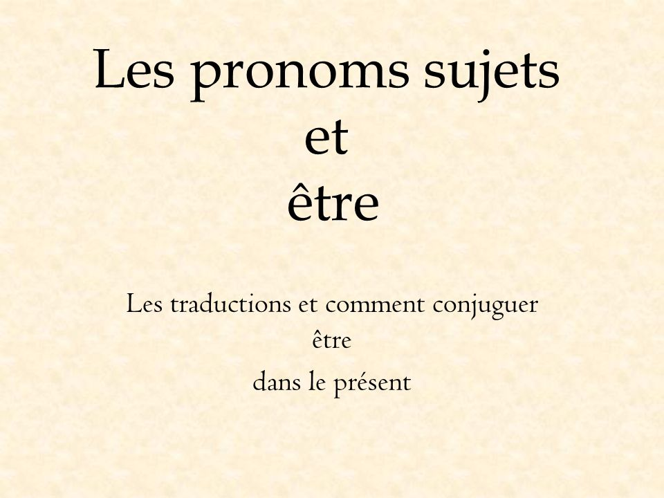 Les pronoms sujets Subject pronouns are words that take the place of a name or object (ex.